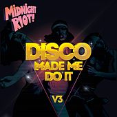 Disco Made Me Do It, Vol. 3 de Mark Brickman, Luisen, Massiande, Risk Assessment, Michael Gray, Brwn Luxxry, Chevals, Phil Jaimes, Casa Blanco, Those Guys From Athens, Sean Scanlan, Marshall, Kid Shibuya, Da Lucas, Ladies On Mars, HP Edits, Woody Bianchi, Pietro Nicosia, HP Vince