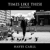 Times Like These (Acoustic) di Hayes Carll