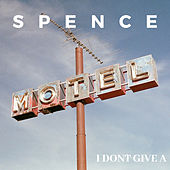 I Don`t Give A by Spence