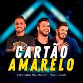 Cartão Amarelo (feat. Max e Luan) de Cristiano Kauzner
