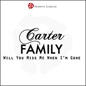 Will You Miss Me When I'm Gone by The Carter Family