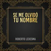 Se Me Olvidó Tu Nombre von Roberto Ledesma