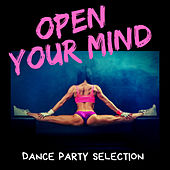 Open Your Mind (Dance party selection) by Various Artists