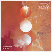 Strangest Places by Dust In The Sunlight