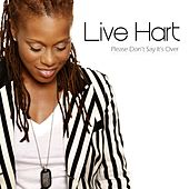 Please Dont' Say It's Over by Live Hart