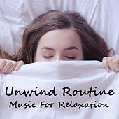 Unwind Routine Music For Relaxation by Various Artists