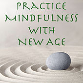 Practice Mindfulness with New Age by Various Artists