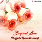Beyond Love - Bhojpuri Romantic Songs by Various Artists