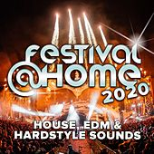 Festival at Home - House, EDM und Hardstyle Sounds 2020 von Various Artists