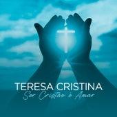Ser Cristão É Amar de Teresa Cristina
