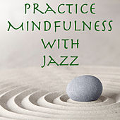 Practice Mindfulness with Jazz by Various Artists