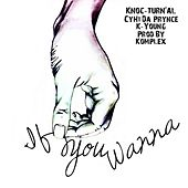 If You Wanna by Knoc-Turn'Al