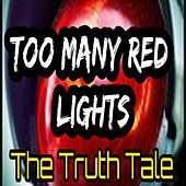 Too Many Red Lights by The Truth Tale