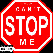 Can't Stop Me by T-$Poon