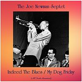 Indeed The Blues / My Dog Friday (All Tracks Remastered) de Joe Newman