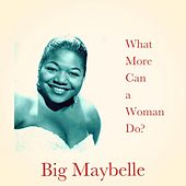 What More Can a Woman Do? by Big Maybelle