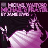 Michael's Prayer von Michael Watford