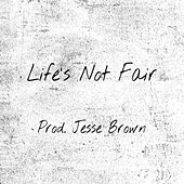 Life's Not Fair by Jesse Brown
