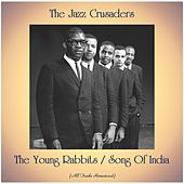 The Young Rabbits / Song Of India (All Tracks Remastered) von The Crusaders