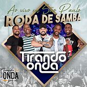 Roda de Samba, Tirando Onda por Aí (Ao Vivo em São Paulo) de Tirando Onda