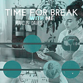 Time for Break with Me de Marcus Daves