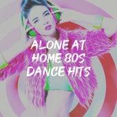 Alone at Home 80S Dance Hits by Graham Blvd, Grupo Super Bailongo, Chateau Pop, Rock Patrol, Starlite Singers, Countdown Singers, The Comptones, Main Station, New Electronic Soundsystem, The Blue Rubatos, Schlagerpalast Ensemble, Fresh Beat MCs, Detroit Soul Sensation, Brixton Boys
