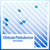 Obtuse Flatulence de Joao Hoague