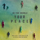 In the Middle (Your Peace) by Brian Doerksen