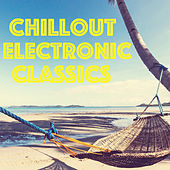 Chillout Electronic Classics by Various Artists