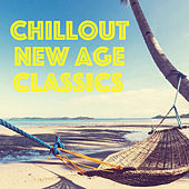 Chillout New Age Classics by Various Artists