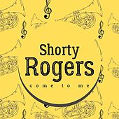 Come to Me by Shorty Rogers
