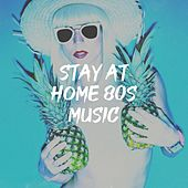 Stay at Home 80S Music by 80's Disco Band, 80's Love Band, 80's Pop
