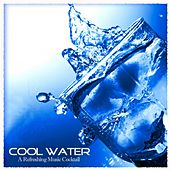 Cool Water (A Refreshing Music Cocktail) by Various Artists