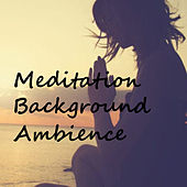 Meditation Background Ambience by Various Artists