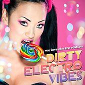 Dirty Electro Vibes (We Love Electro Edition) von Various Artists
