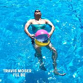 I'll Be von Travis Moser