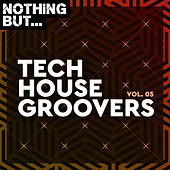 Nothing But... Tech House Groovers, Vol. 05 by Various Artists
