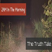 2 AM in the Morning by The Truth Tale