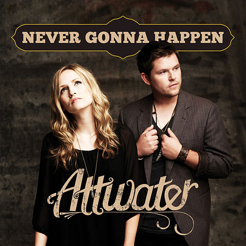 Never Gonna Happen - Single by Attwater