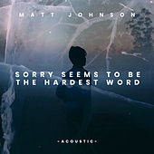Sorry Seems to Be the Hardest Word (Acoustic) by Matt Johnson