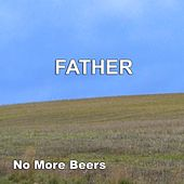 Father (I'm Praying That You Re Feeling Fine) de No More Beers