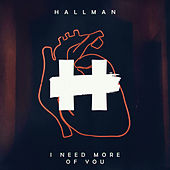 I Need More of You by Hallman