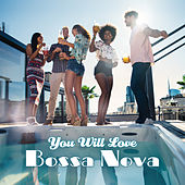 You Will Love Bossa Nova by Various Artists