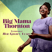 Anthology: Her Golden Years (Remastered) by Big Mama Thornton