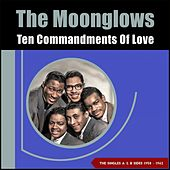Ten Commandments of Love (The Singles A & B Sides 1958 - 1962) di The Moonglows, Harvey Fuqua And The Moonglows, Harvey Fuqua, Bobby Lester and The Moonglows