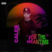 For The Meantime EP by Caleb Lamar
