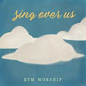 Sing Over Us by Rym Worship
