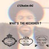 What's The Hechsher by L'Chaim OG