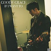 If I Want To by Goody Grace