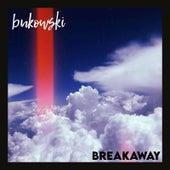 Breakaway by Bukowski